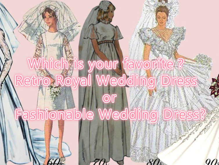 Which is your favorite, Retro Royal Wedding Dress or Fashionable Wedding Dress?