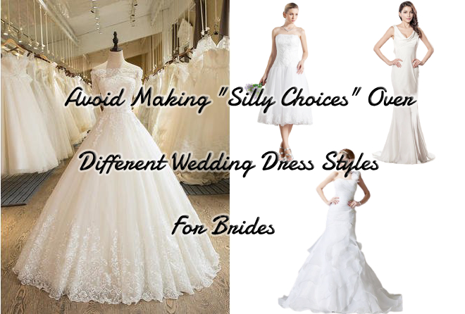 """Avoid Making """"Silly Choices"""" Over Different Wedding Dress Styles For Brides"""