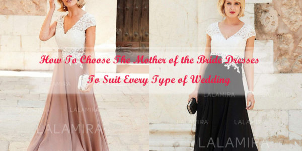 How to Choose the Mother of the Bride Dresses to Suit Every Type of Wedding?