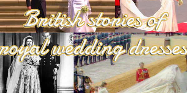 Shared the British stories of royal wedding dresses with you