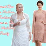 Expert Tips For Mother Fashion Dresses On The Wedding Party