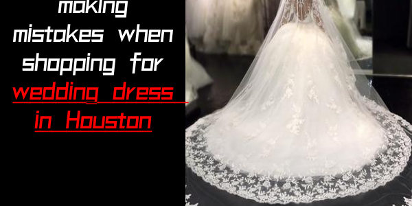 How to avoid making mistakes when shopping for wedding dress in Houston