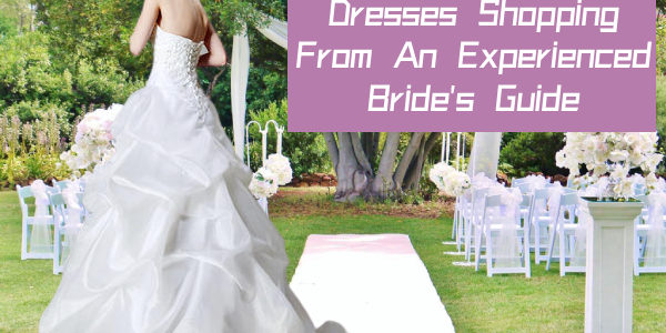 9 Tips on Wedding Dresses Shopping From An Experienced Bride's Guide